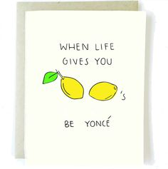 """When life gives you lemons... do what Beyonce did, make a Lemonade album. Perfect sympathy card for break ups. """"When Life Gives You Lemons... Be Yonce"""" Inside: [Blank] Hand painted in Los Angeles, Ca."""