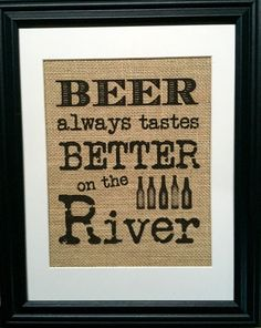 Beer Always Tastes Better On The River Print Man Cave by MilsoMade