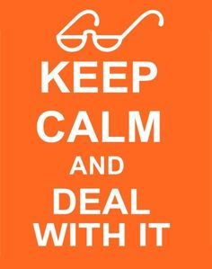 Keep Calm~Deal with It
