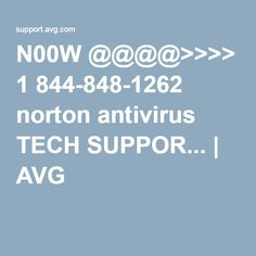 N00W @@@@>>>> 1 844-848-1262 norton antivirus TECH SUPPOR... | AVG