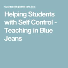 Helping Students with Self Control - Teaching in Blue Jeans