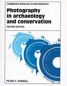 Photography in Archaeology and Conservation (Cambridge Manuals in Archaeology): Amazon.co.uk: Peter Dorrell: 9780521455541: Books