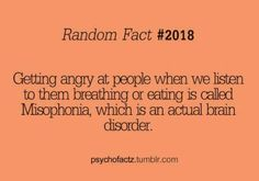 Misophonia, it feels like you have become this completely different, psychotically angry person when you hear certain words or when you hear someone swallow a gulp of water ( for me just typing it out and) imagining it can bring on anxiety, actually experiencing it for however split second it is is far worse... sometimes enough to ruin your mood for the whole day.