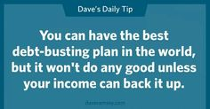 You can have the best debt-busting plan in the world, but it won't do any good unless your income can back it up.
