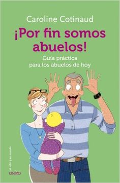 Por fin somos abuelos: guía práctica para los abuelos de hoy / Caroline Cotinaud