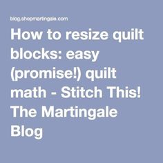 How to resize quilt blocks: easy (promise!) quilt math - Stitch This! The Martingale Blog: #LetsQuilt