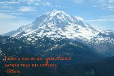 Judge a man by his questions rather than his answers. -Voltaire