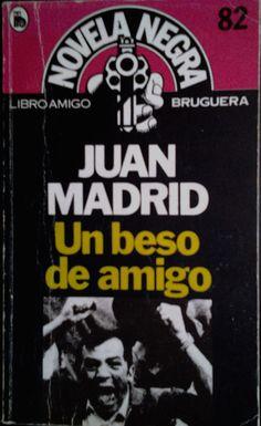 Madrid, Juan: Un beso de amigo. Bruguera (Libro amigo. Novela negra; 82), 1982