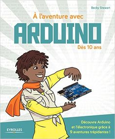 Amazon.fr - A l'aventure avec Arduino - Becky Stewart, Jean Boyer - Livres