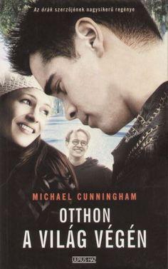 Michael Cunningham: Otthon a világ végén Michael Cunningham, Audio, Fantasy, Books, Movies, Movie Posters, Libros, Films, Book