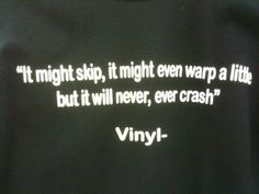 It might skip, it might even warp a little, but it will never, ever crash. -Vinyl