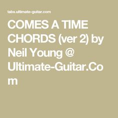 COMES A TIME CHORDS (ver 2) by Neil Young @ Ultimate-Guitar.Com