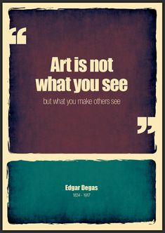 Art is not what you see.. (Edgar Degas)  by Shirley-Ann Dick