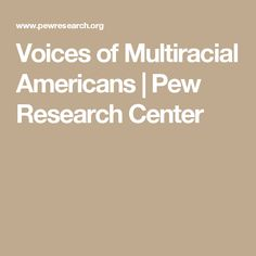 Voices of Multiracial Americans | Pew Research Center