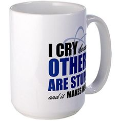 CafePress I Cry Because Others Are Stupid Large Mug @ niftywarehouse.com #NiftyWarehouse #BigBangTheory #TV #Show #BigBangTheoryShow #BigBangTheoryTVShow #Comedy