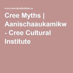 Cree Myths | Aanischaaukamikw - Cree Cultural Institute