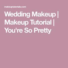 Wedding Makeup | Makeup Tutorial | You're So Pretty