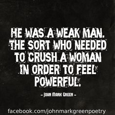 """Weakling"" - a domestic abuse quote by John Mark Green #johnmarkgreen #johnmarkgreenpoetry #abuse #domesticviolence #man #weak"
