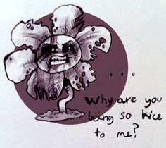 undertale | Tumblr<< because I love you and I want to be you FREAKING FRIEND FLOWEY!