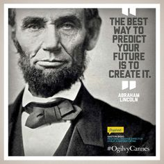 """The best way to predict your future is to create it."" - Abraham Lincoln"