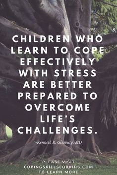 To learn more about teaching your child healthy ways to cope with stress, please visit copingskillsforkids.com today!