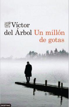 NOVEMBRE-2014. Víctor del Árbol. Un millón de gotas. N(ARB)MIL http://www.youtube.com/watch?v=mV2Q5QYBhVU
