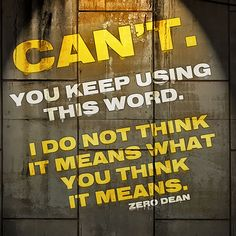 """""""Can't"""". You keep using this word.  #zerosophy"""