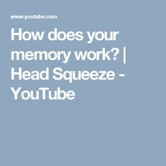 How does your memory work? | Head Squeeze - YouTube