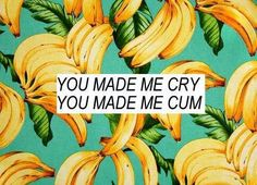 You made me cry, you made me cum. I Wan, You Make Me, Image Sharing, Crying, Words, Sadness, Banana, Inspiration, Lyrics