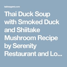 Thai Duck Soup with Smoked Duck and Shiitake Mushroom Recipe by Serenity Restaurant and Lounge