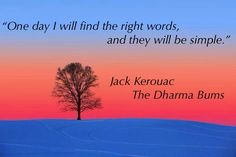 """""""One day I will find the right words..."""" Jack Kerouac [736x490]"""