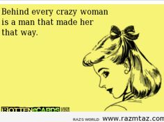 BEHIND EVERY CRAZY WOMAN IS A ...