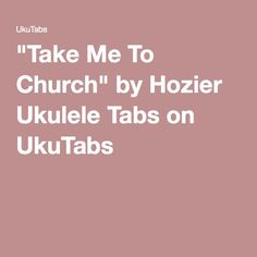 """Take Me To Church"" by Hozier Ukulele Tabs on UkuTabs"