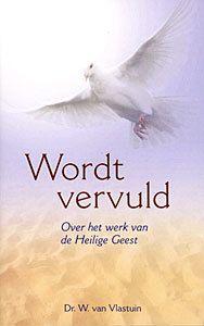 NIEUW: Vlastuin, Dr. W. van-Wordt vervuld~Over het werk van de Heilige Geest