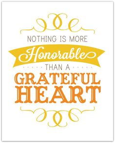 Nothing is more honorable than a grateful heart // Gratitude, be thankful, give thanks.