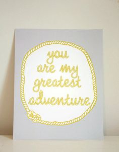 11x14 You Are My Greatest Adventure print $22 - so sweet for a nursery