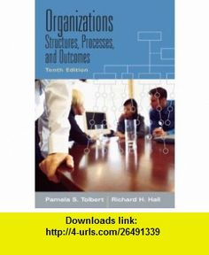 Organizations Structures, Processes And Outcomes- (Value Pack w/MySearchLab) (10th Edition) (9780205700455) Pamela S Tolbert, Richard Hall , ISBN-10: 0205700454  , ISBN-13: 978-0205700455 ,  , tutorials , pdf , ebook , torrent , downloads , rapidshare , filesonic , hotfile , megaupload , fileserve