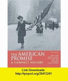 The American Promise A Compact History Combined Version (Volumes I  II) (9780312441654) James L. Roark, Michael P. Johnson, Patricia Cline Cohen, Sarah Stage, Alan Lawson, Susan M. Hartmann , ISBN-10: 0312441657  , ISBN-13: 978-0312441654 ,  , tutorials , pdf , ebook , torrent , downloads , rapidshare , filesonic , hotfile , megaupload , fileserve