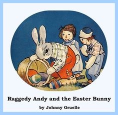 Raggedy Andy and the Easter Bunny by Johnny Gruelle. From Raggedy Andy Stories. SUMMER SALE - $0.99.
