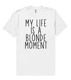 my life is a blonde moment t shirt – Shirtoopia