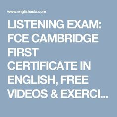 LISTENING EXAM: FCE CAMBRIDGE FIRST CERTIFICATE IN ENGLISH, FREE VIDEOS & EXERCISES, PRACTICE TESTS