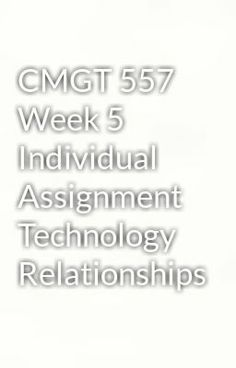 """Read """"CMGT 557 Week 5 Individual Assignment Technology Relationships"""" #wattpad #horror  Visit Now for Complete Course:  www.homework-aid.com"""