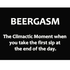 I love a good beergasm