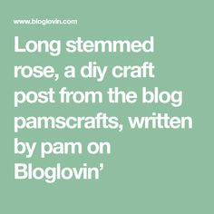 Long stemmed rose, a diy craft post from the blog pamscrafts, written by pam on Bloglovin' Spellbinders Cards, Diy Crafts, Writing, Blog, Roses, Pink, Make Your Own, Rose, Blogging