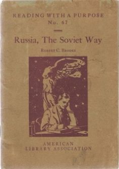 """Russia, The Soviet Way - Brooks, Robert Clarkson - Chicago American Library Association, 1933. Pamphlet. Reading With a Purpose, No 67. Suggests readings and a group study outline to consider the changes in the Soviet Union and the implications for a United States in the midst of the Great Depression. """" Few subjects are shown by library records to be of greater interest to the American reading public than present-day Russia .. centered on the Soviet regime and the Five-Year Plan."""""""