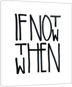 If Not Now Then When by Jon Lavoie (Plexiglass) by Two Palms Art Bazaar at Gilt frases na parede Search Results Quotes To Live By, Me Quotes, Motivational Quotes, Inspirational Quotes, The Words, Inspire Me, Positive Quotes, Wisdom, Positivity