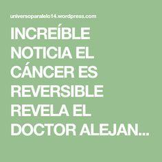 INCREÍBLE NOTICIA EL CÁNCER ES REVERSIBLE REVELA EL DOCTOR ALEJANDRO STEVENS DE LA UNIVERSIDAD CHILENA DE CONCEPCIÓN. |