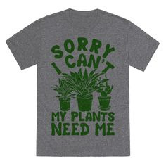 For those people who love their plants more than people tell everyone you can't make it because you're so antisocial you want to stay in with your plants. Perfect for those gardeners and indoor pant enthusiasts.
