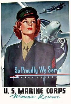 So Proudly We Serve - U.S. Marine Corps Women's Reserve.  Vintage 1940's http://www.war-stories.com/war-posters-wwii-4.asp