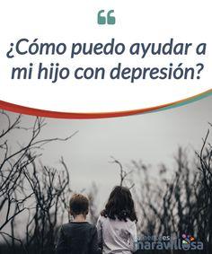 ¿Cómo puedo ayudar a mi hijo con depresión? La #depresión también se da en los #niños y, como padres, tenemos que #ayudarles a superarla... ¡Descubre cómo leyendo este artículo! #Emociones
